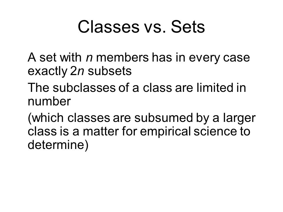 Classes vs. Sets A set with n members has in every case exactly 2n subsets The subclasses of a class are limited in number (which classes are subsumed