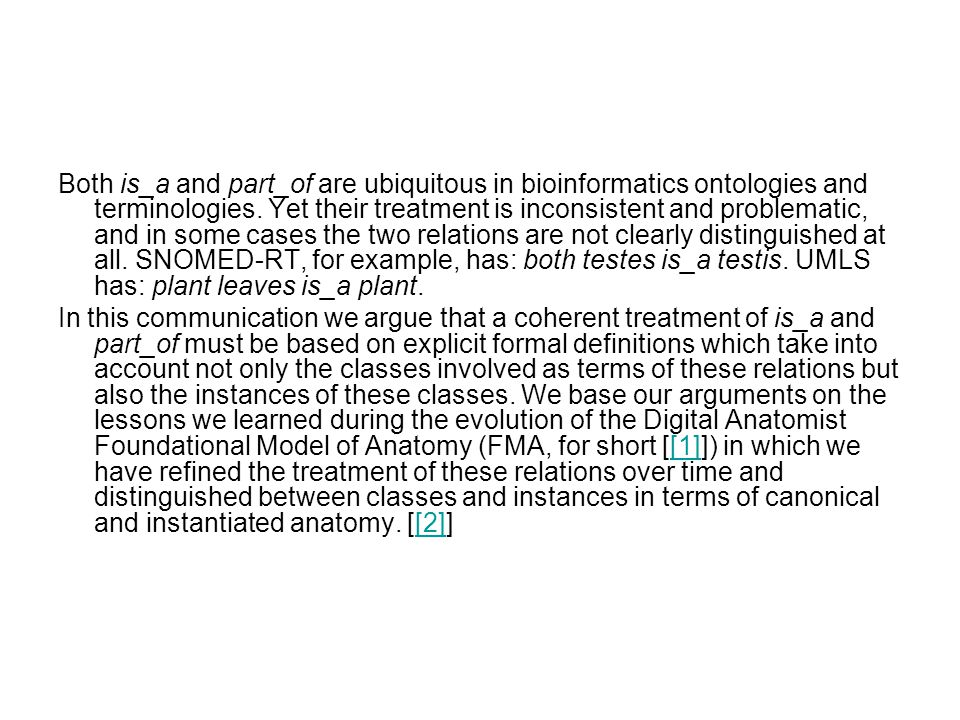 Both is_a and part_of are ubiquitous in bioinformatics ontologies and terminologies.
