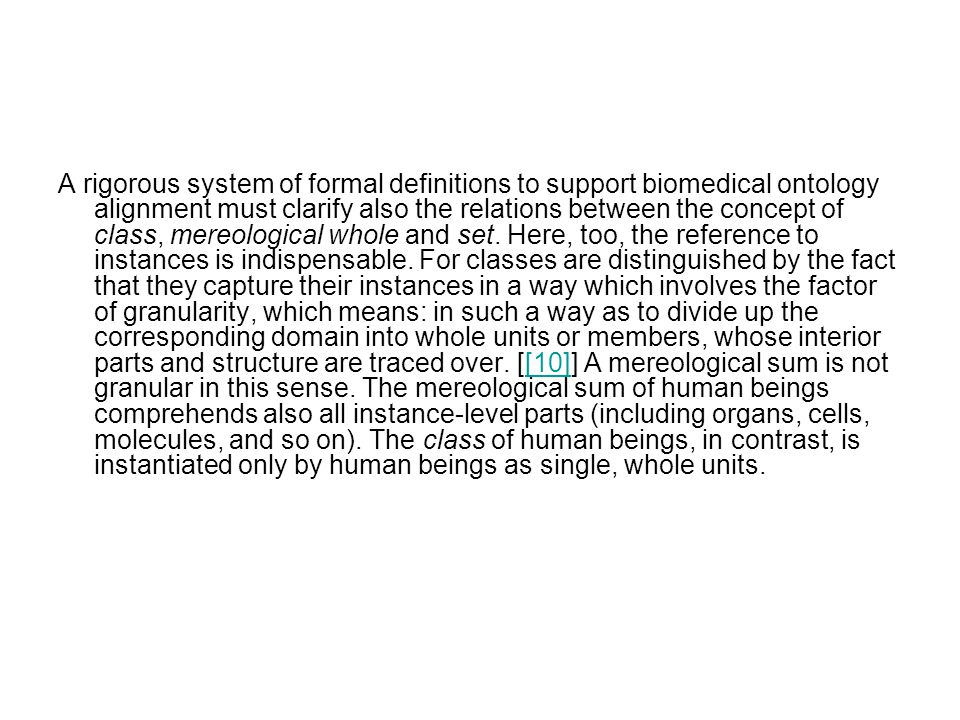 A rigorous system of formal definitions to support biomedical ontology alignment must clarify also the relations between the concept of class, mereological whole and set.