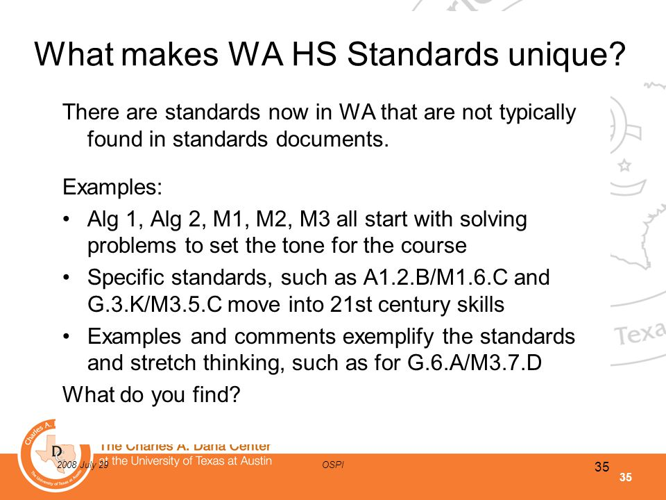 35 2008 July 29OSPI What makes WA HS Standards unique? There are standards now in WA that are not typically found in standards documents. Examples: Al