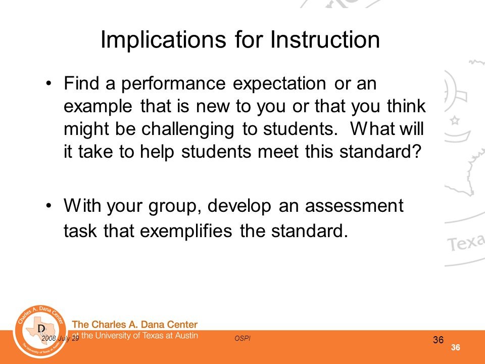 36 2008 July 29OSPI Implications for Instruction Find a performance expectation or an example that is new to you or that you think might be challengin