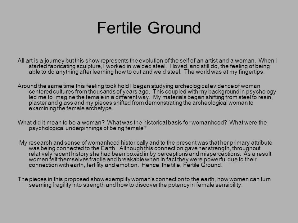 Fertile Ground All art is a journey but this show represents the evolution of the self of an artist and a woman.