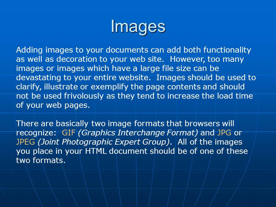 Images Adding images to your documents can add both functionality as well as decoration to your web site.