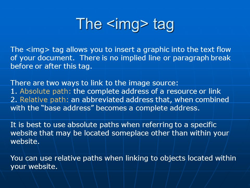 The tag The tag allows you to insert a graphic into the text flow of your document. There is no implied line or paragraph break before or after this t