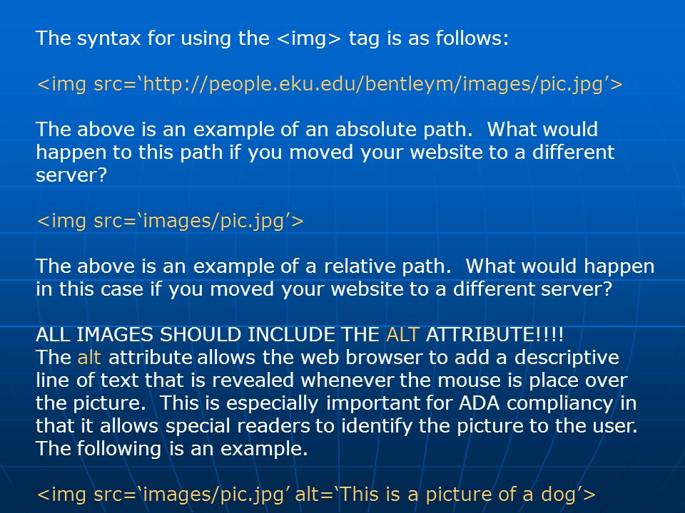 The syntax for using the tag is as follows: The above is an example of an absolute path. What would happen to this path if you moved your website to a