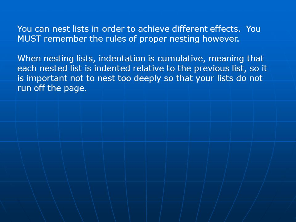 You can nest lists in order to achieve different effects.
