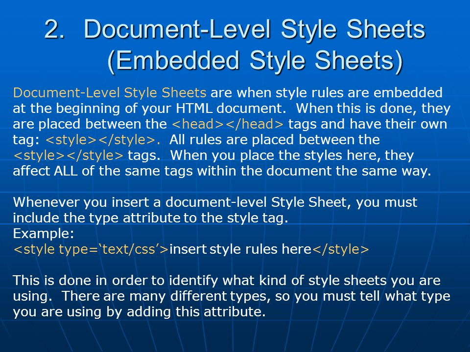 2.Document-Level Style Sheets (Embedded Style Sheets) Document-Level Style Sheets are when style rules are embedded at the beginning of your HTML docu