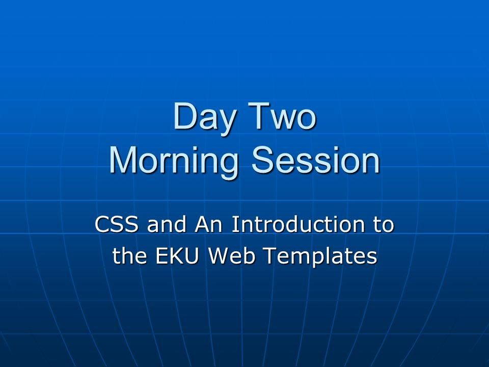 Day Two Morning Session CSS and An Introduction to the EKU Web Templates
