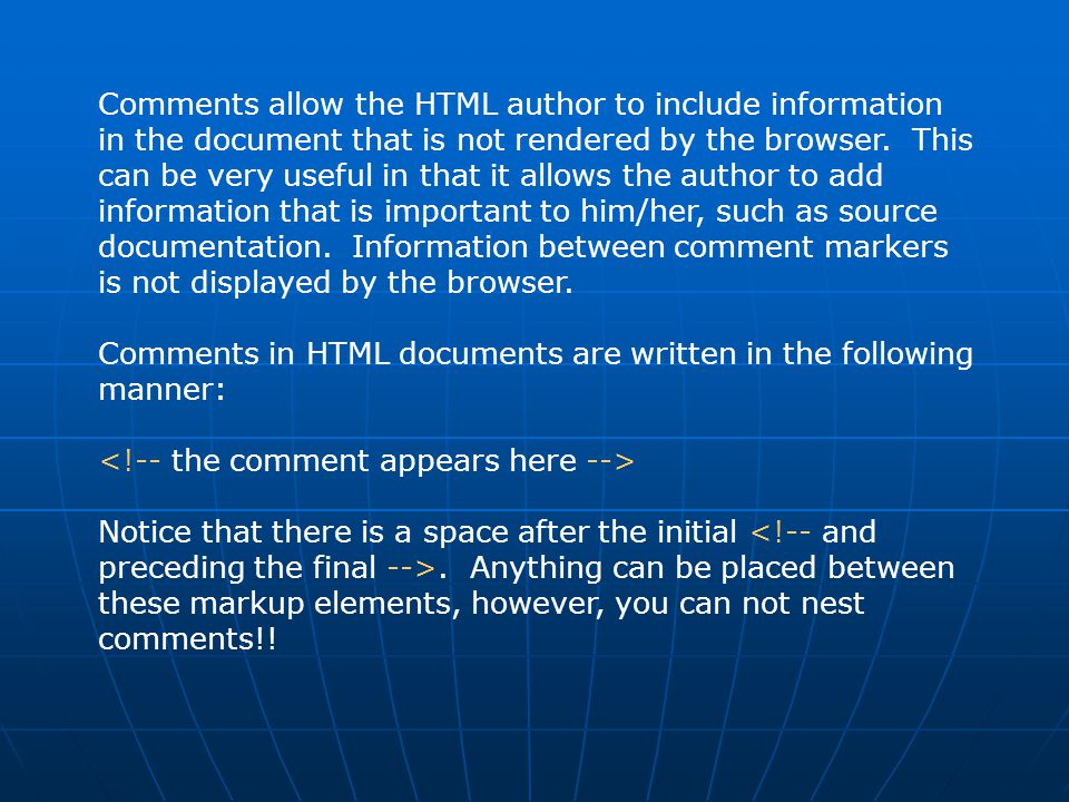 Comments allow the HTML author to include information in the document that is not rendered by the browser. This can be very useful in that it allows t