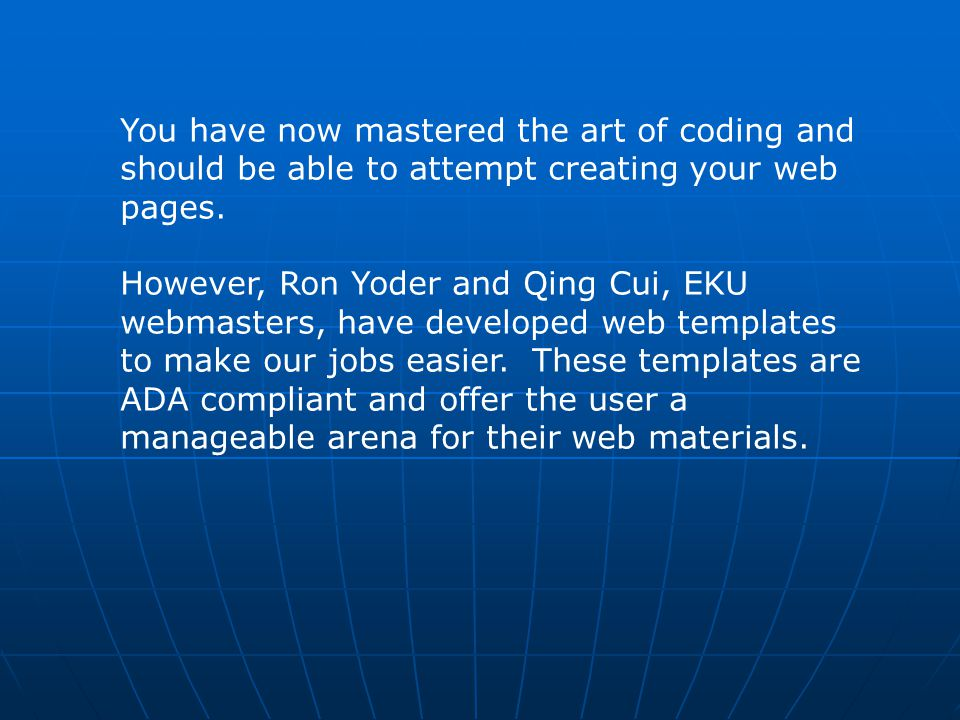 You have now mastered the art of coding and should be able to attempt creating your web pages.
