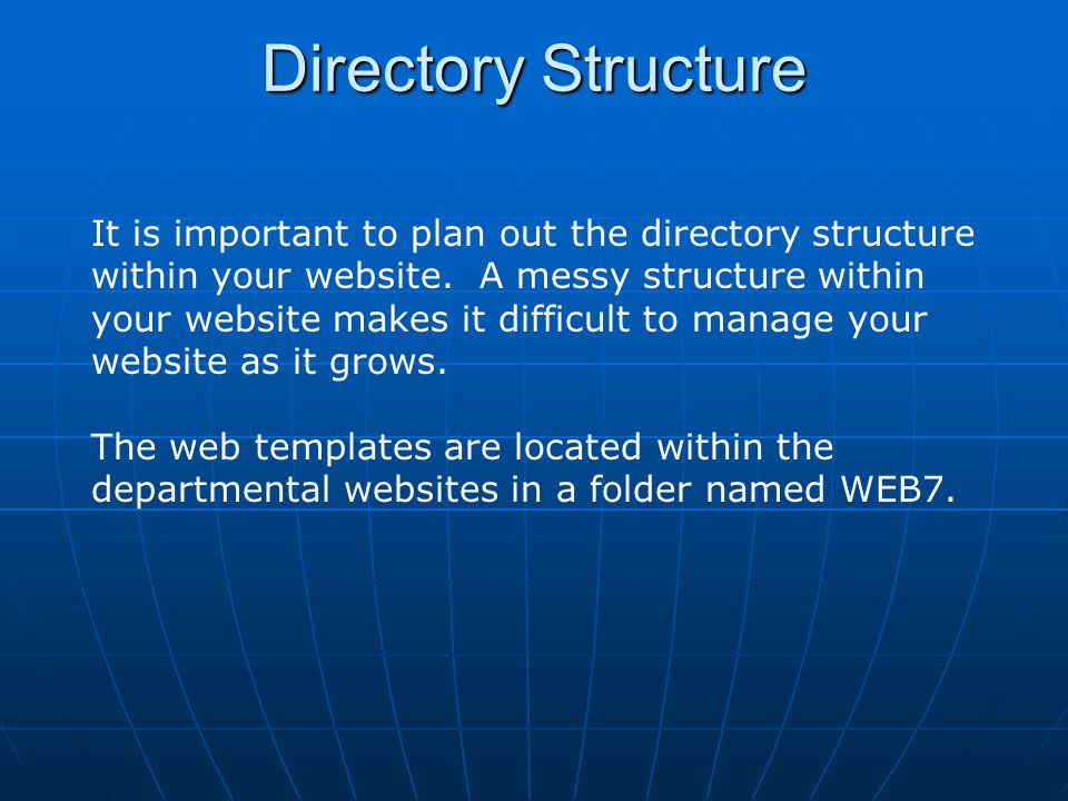 Directory Structure It is important to plan out the directory structure within your website.
