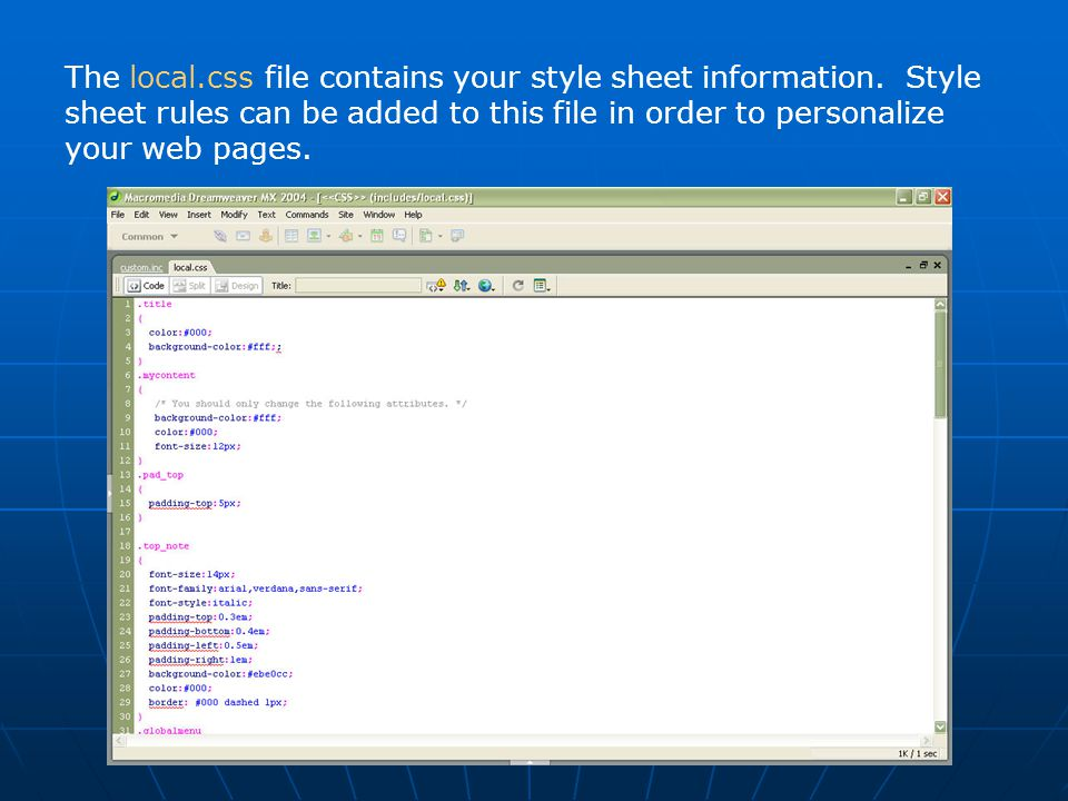 The local.css file contains your style sheet information. Style sheet rules can be added to this file in order to personalize your web pages.
