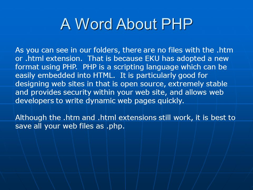 As you can see in our folders, there are no files with the.htm or.html extension. That is because EKU has adopted a new format using PHP. PHP is a scr