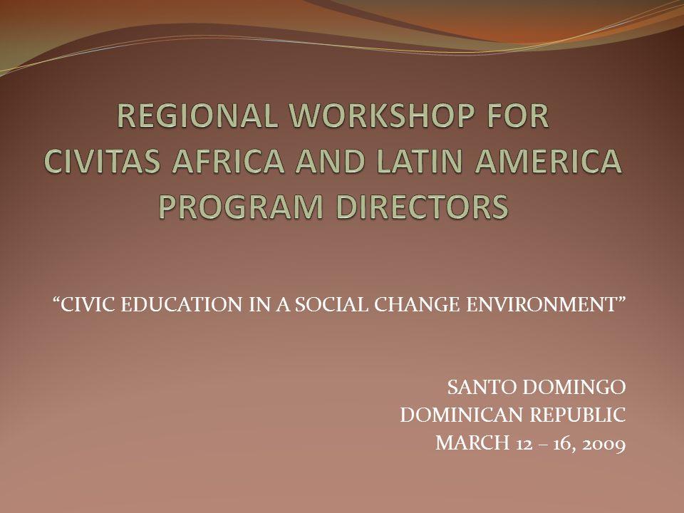"""CIVIC EDUCATION IN A SOCIAL CHANGE ENVIRONMENT"" SANTO DOMINGO DOMINICAN REPUBLIC MARCH 12 – 16, 2009"