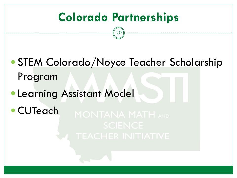 Colorado Partnerships STEM Colorado/Noyce Teacher Scholarship Program Learning Assistant Model CUTeach 20