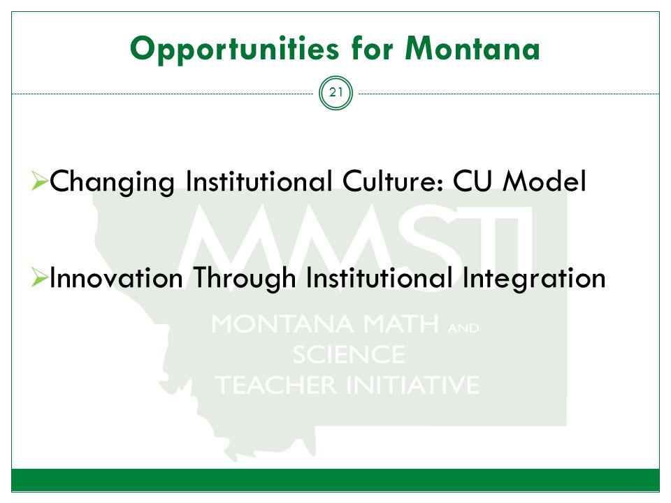 Opportunities for Montana  Changing Institutional Culture: CU Model  Innovation Through Institutional Integration 21