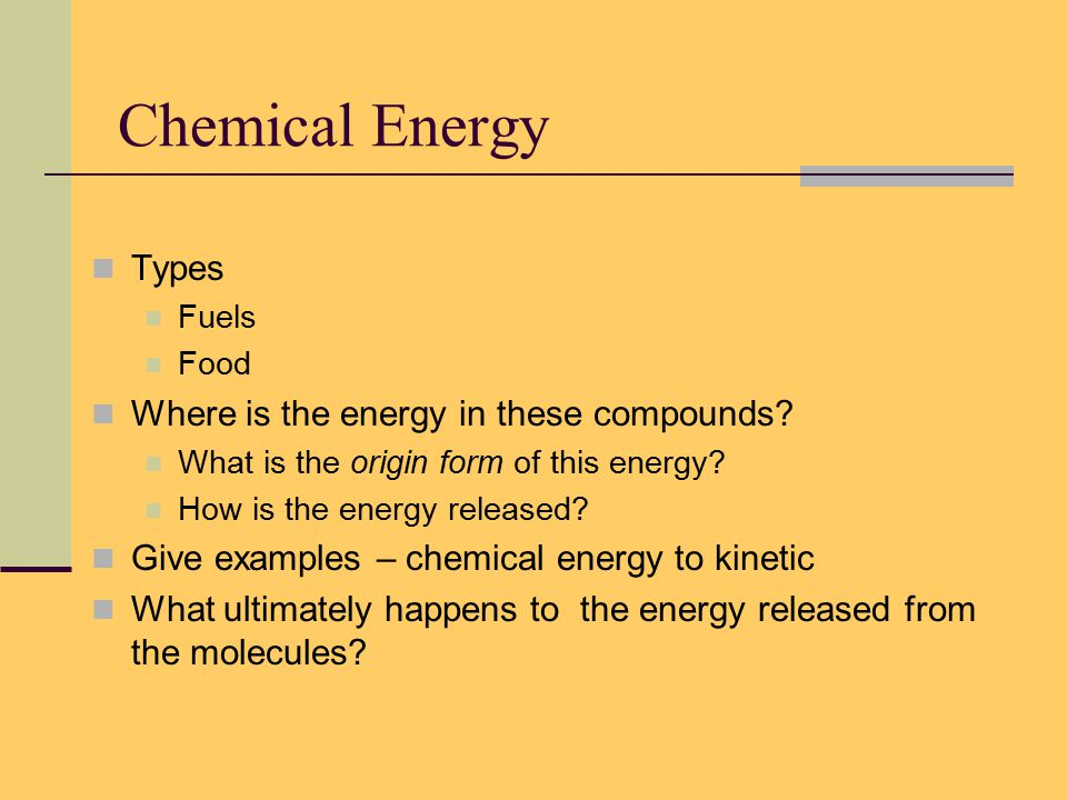 Chemical Energy Types Fuels Food Where is the energy in these compounds.