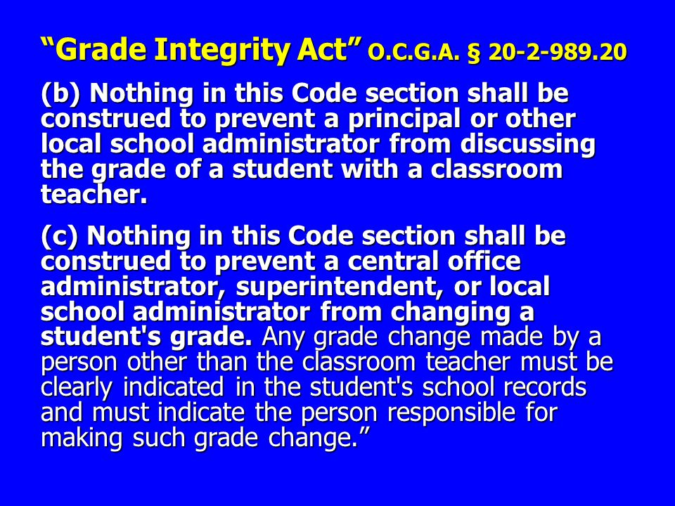 """Grade Integrity Act"" O.C.G.A. § 20-2-989.20 (b) Nothing in this Code section shall be construed to prevent a principal or other local school administ"