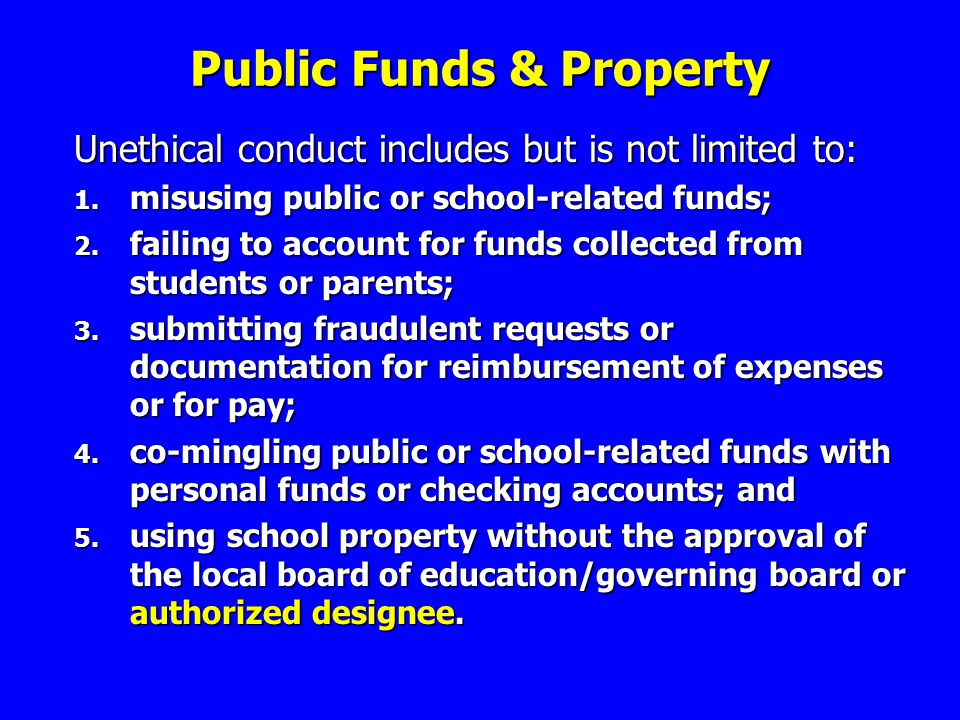 Public Funds & Property Unethical conduct includes but is not limited to: 1.