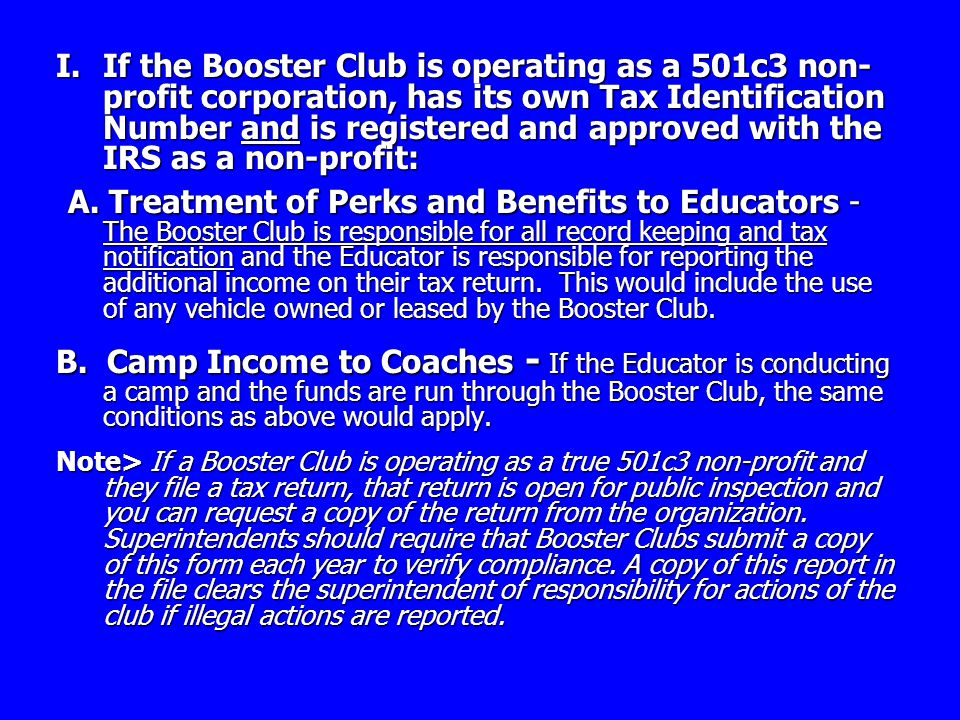 I.If the Booster Club is operating as a 501c3 non- profit corporation, has its own Tax Identification Number and is registered and approved with the IRS as a non-profit: A.