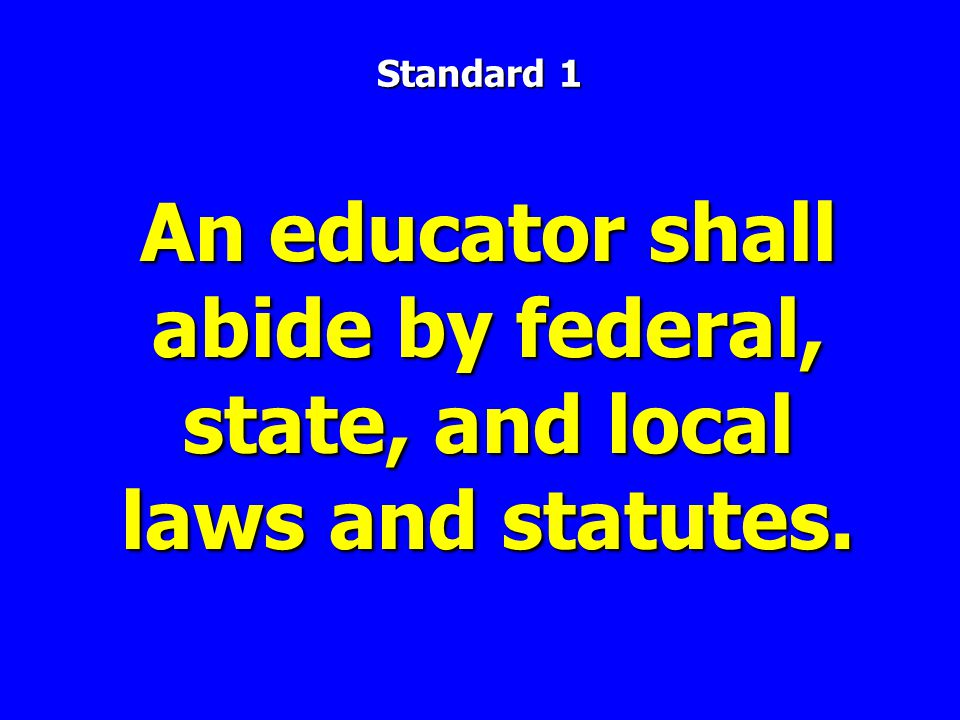 Standard 1 An educator shall abide by federal, state, and local laws and statutes.