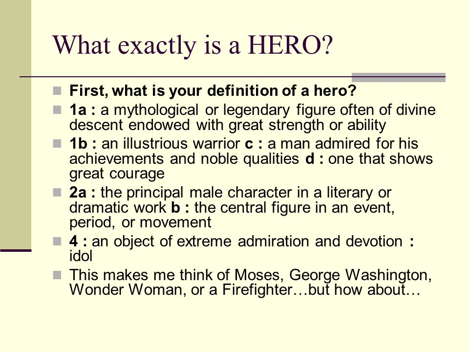 What exactly is a HERO. First, what is your definition of a hero.