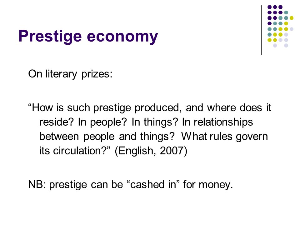 Prestige economy On literary prizes: How is such prestige produced, and where does it reside.