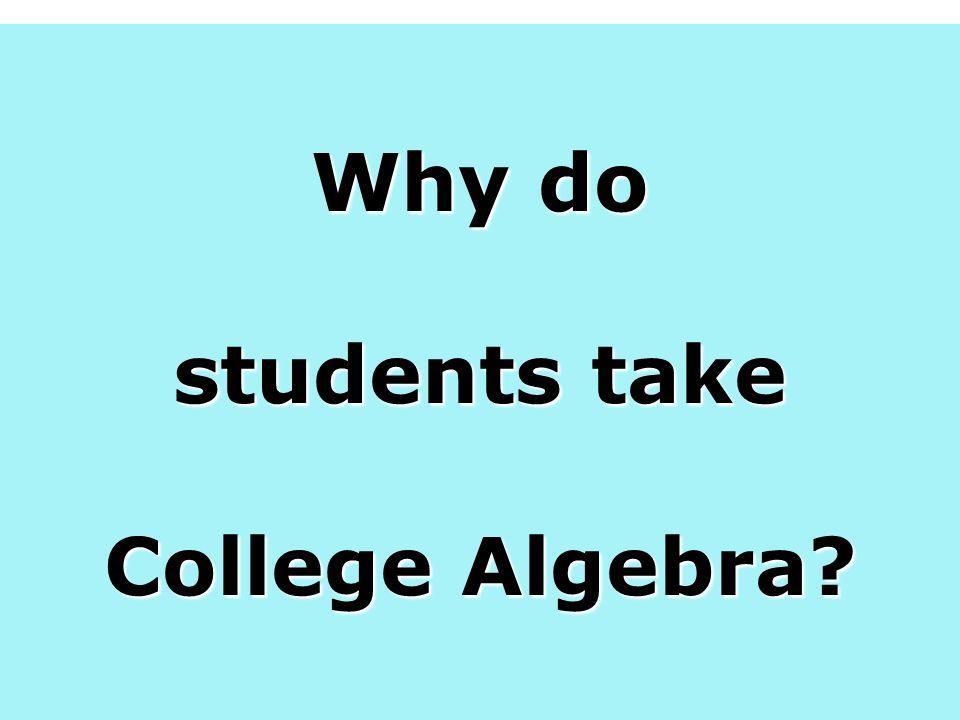 Why do students take College Algebra