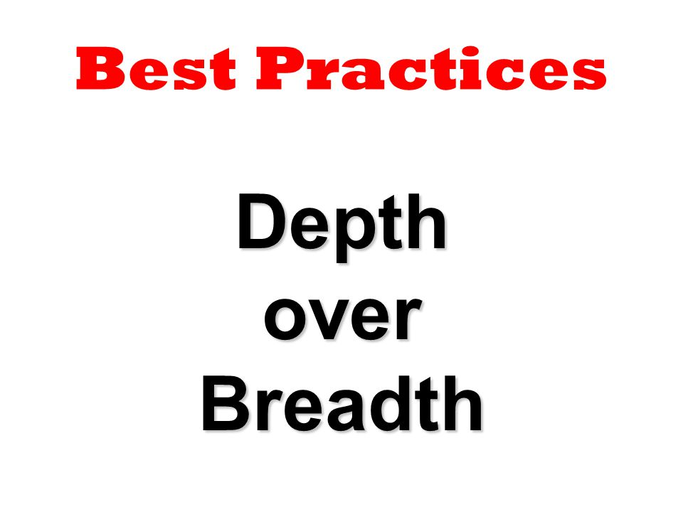 Best Practices Depth over Breadth