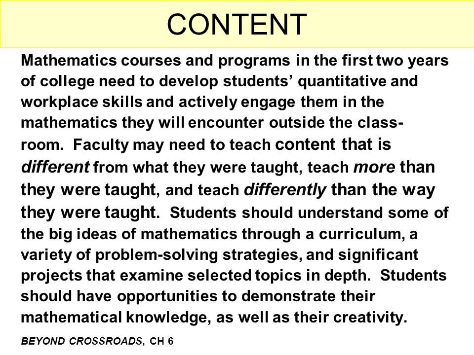 CONTENT Mathematics courses and programs in the first two years of college need to develop students' quantitative and workplace skills and actively engage them in the mathematics they will encounter outside the class- room.