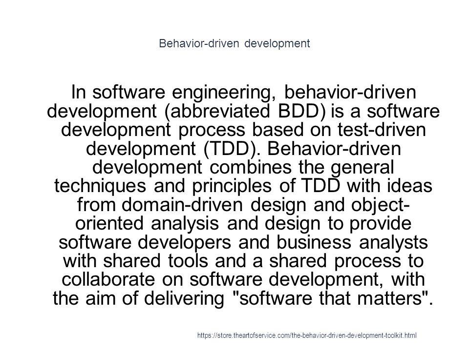 Behavior-driven development - History 1 Behavior-driven development was developed by Dan North as a response to the issues encountered teaching test- driven development: https://store.theartofservice.com/the-behavior-driven-development-toolkit.html