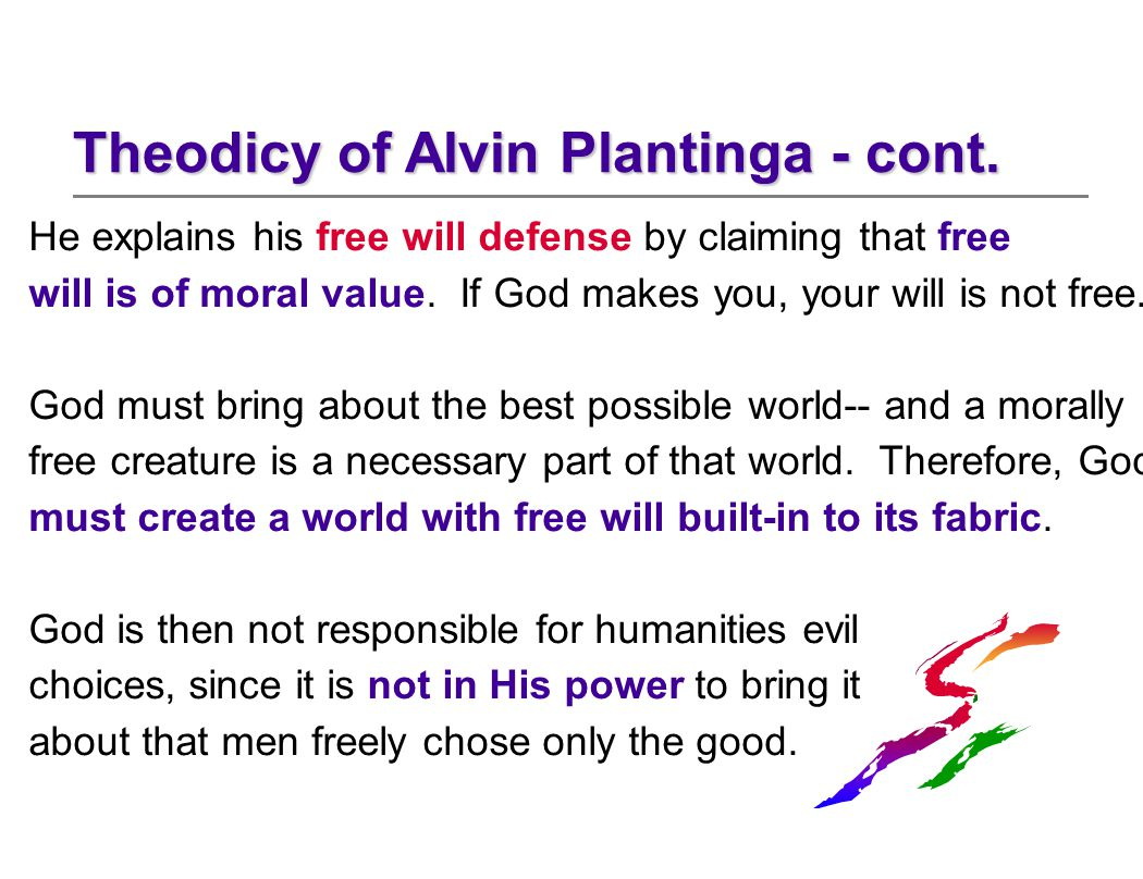 He explains his free will defense by claiming that free will is of moral value.