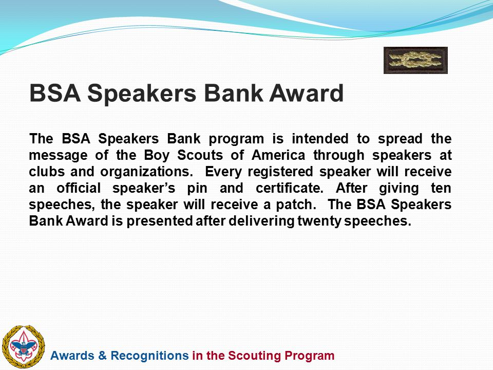 Awards & Recognitions in the Scouting Program The BSA Speakers Bank program is intended to spread the message of the Boy Scouts of America through spe
