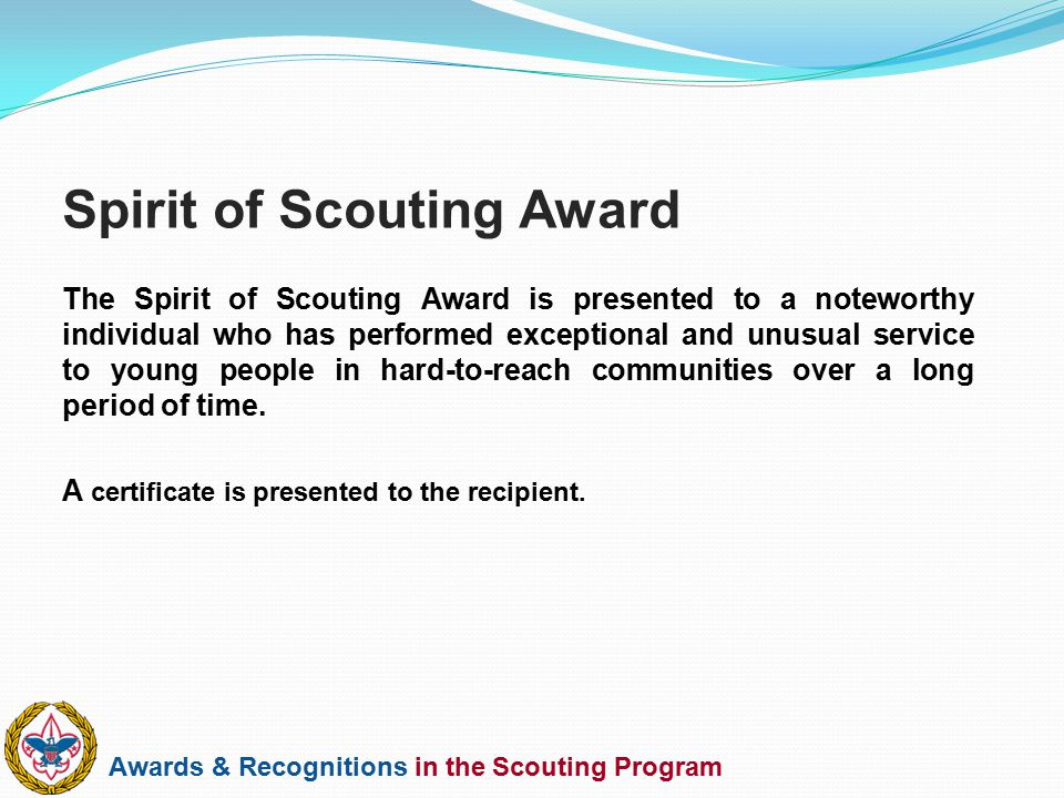 Awards & Recognitions in the Scouting Program The Spirit of Scouting Award is presented to a noteworthy individual who has performed exceptional and u