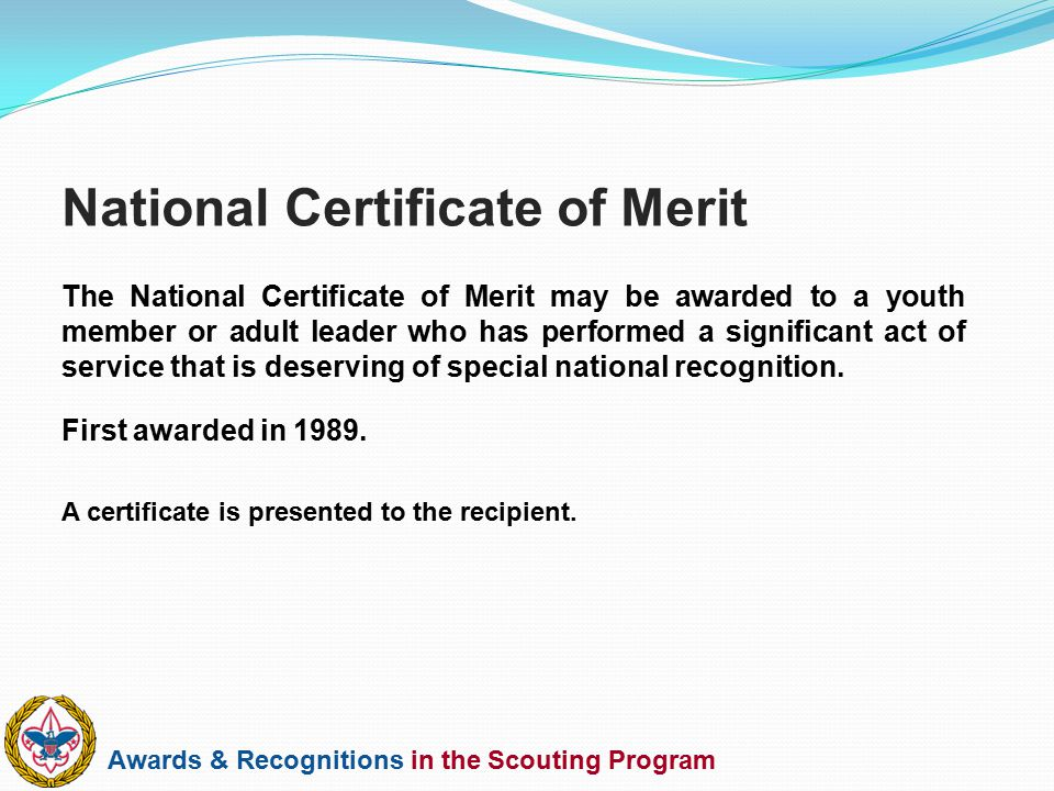 Awards & Recognitions in the Scouting Program The National Certificate of Merit may be awarded to a youth member or adult leader who has performed a s