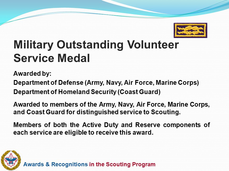 Awards & Recognitions in the Scouting Program Awarded by: Department of Defense (Army, Navy, Air Force, Marine Corps) Department of Homeland Security