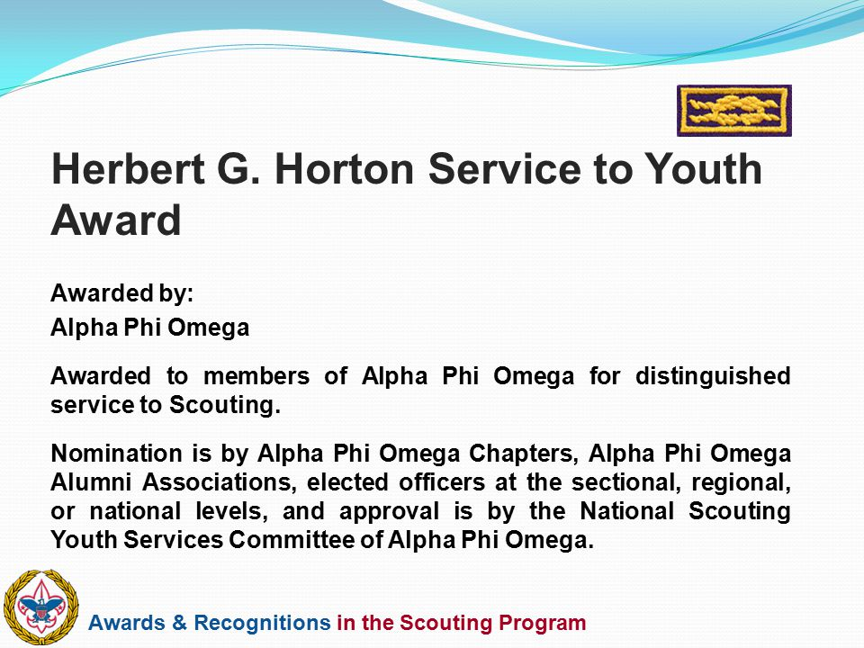Awards & Recognitions in the Scouting Program Awarded by: Alpha Phi Omega Awarded to members of Alpha Phi Omega for distinguished service to Scouting.