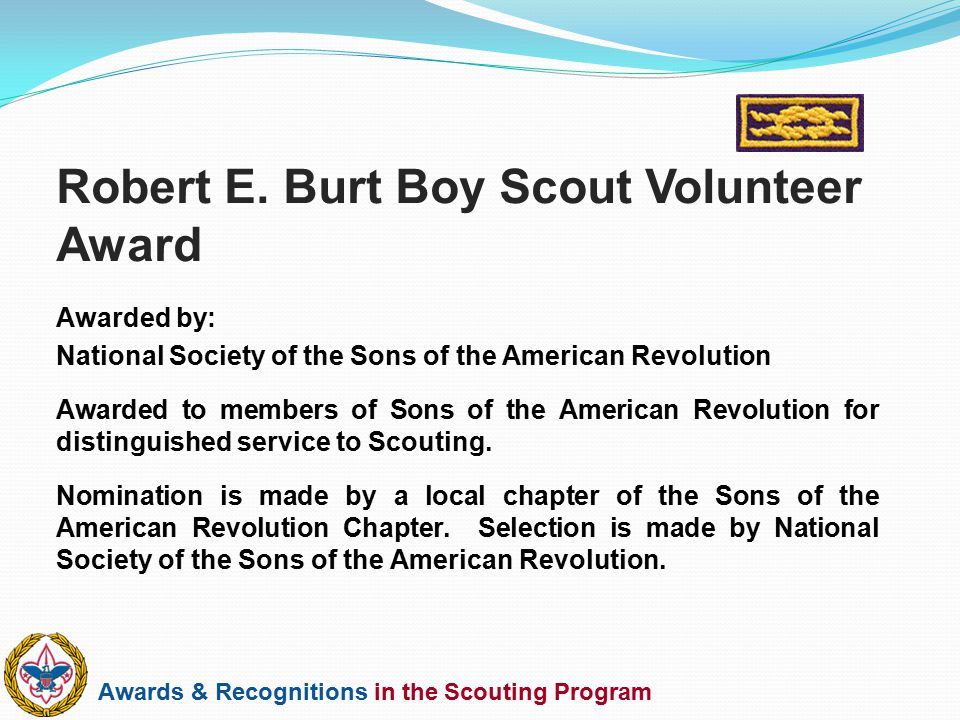 Awards & Recognitions in the Scouting Program Awarded by: National Society of the Sons of the American Revolution Awarded to members of Sons of the Am