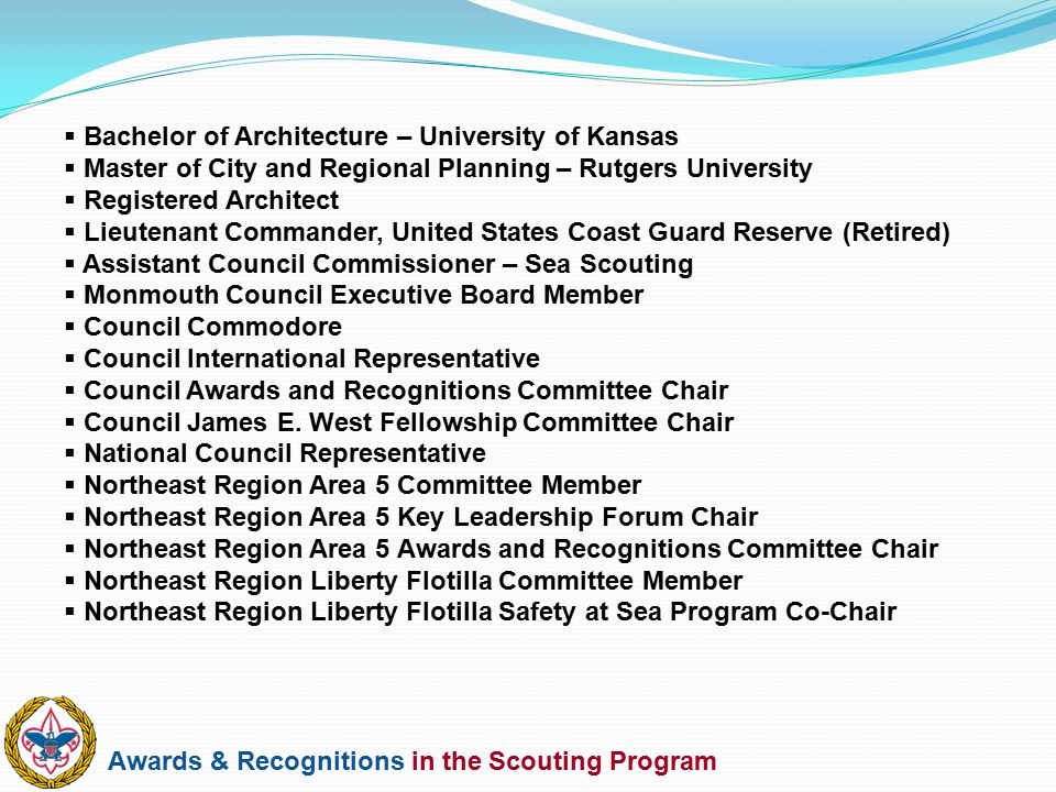 Awards & Recognitions in the Scouting Program  Bachelor of Architecture – University of Kansas  Master of City and Regional Planning – Rutgers Unive