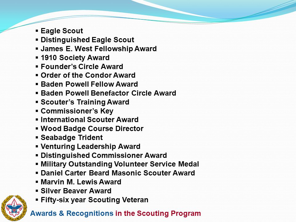 Awards & Recognitions in the Scouting Program  Eagle Scout  Distinguished Eagle Scout  James E. West Fellowship Award  1910 Society Award  Founde