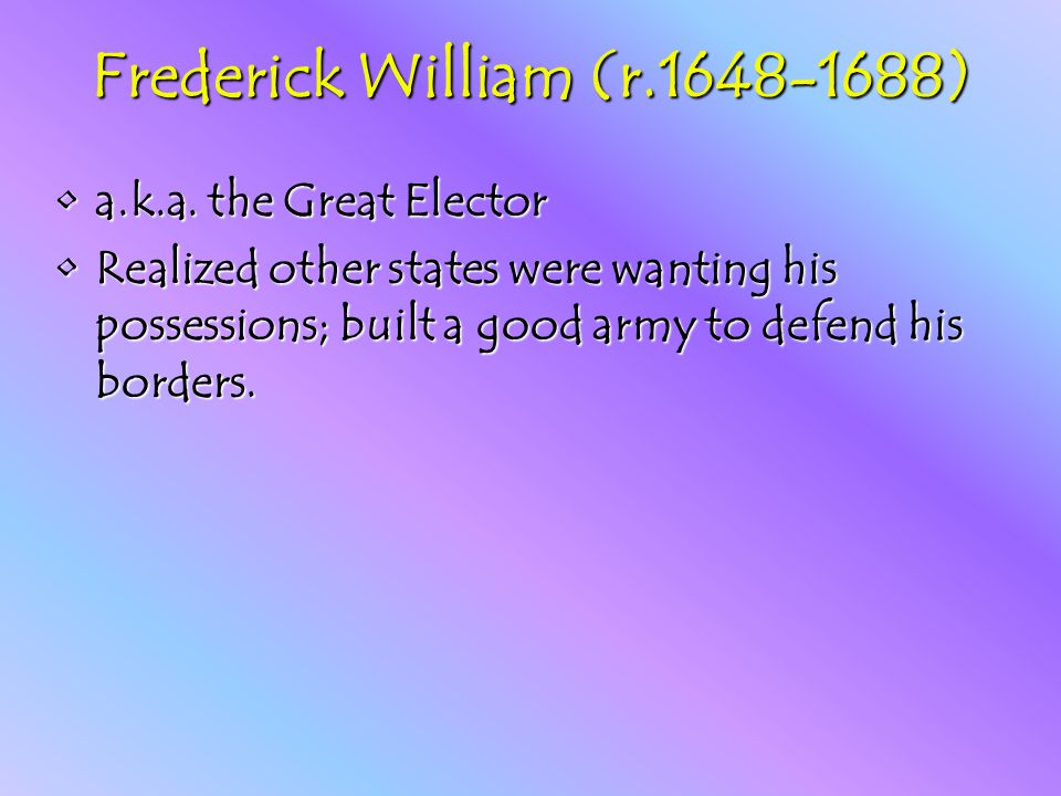 Frederick William (r.1648-1688) a.k.a. the Great Electora.k.a.