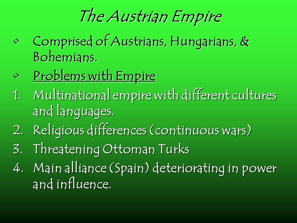 The Austrian Empire Comprised of Austrians, Hungarians, & Bohemians.Comprised of Austrians, Hungarians, & Bohemians.