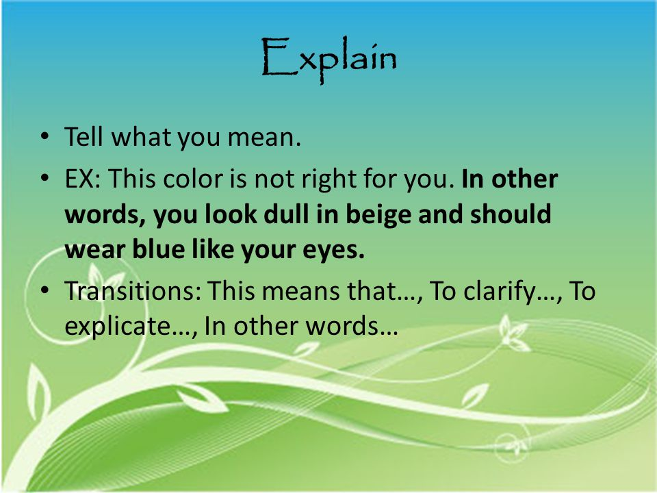 Explain Tell what you mean. EX: This color is not right for you.
