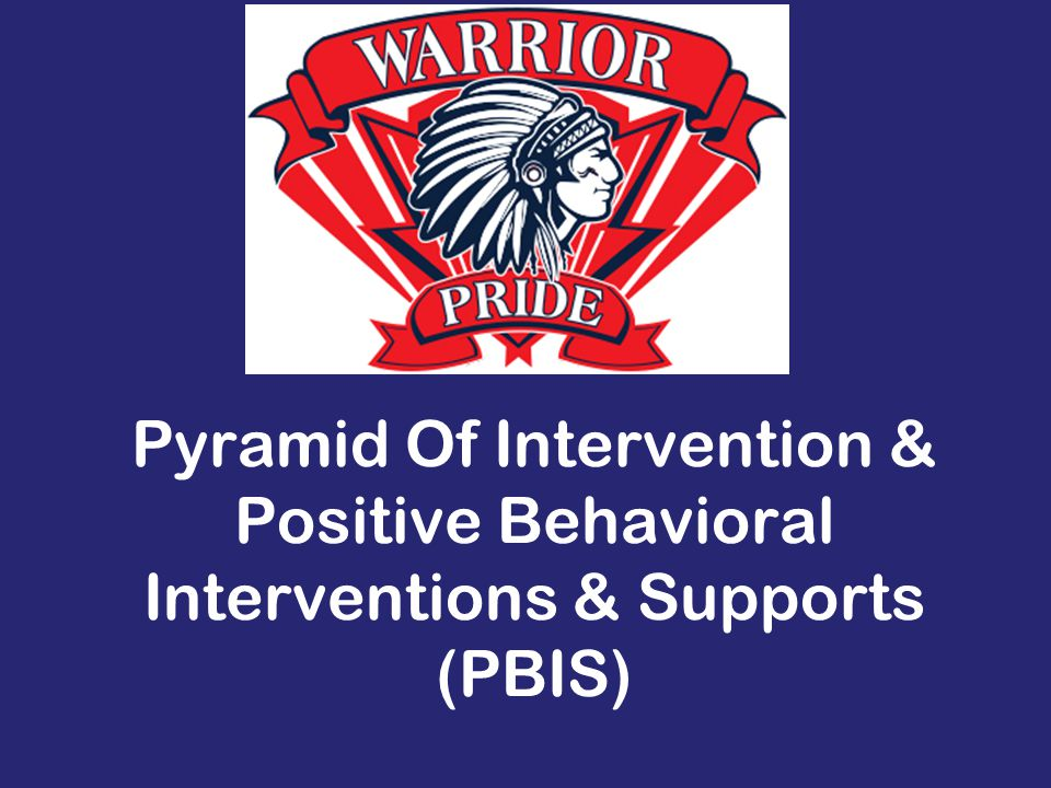 Pyramid Of Intervention & Positive Behavioral Interventions & Supports (PBIS)
