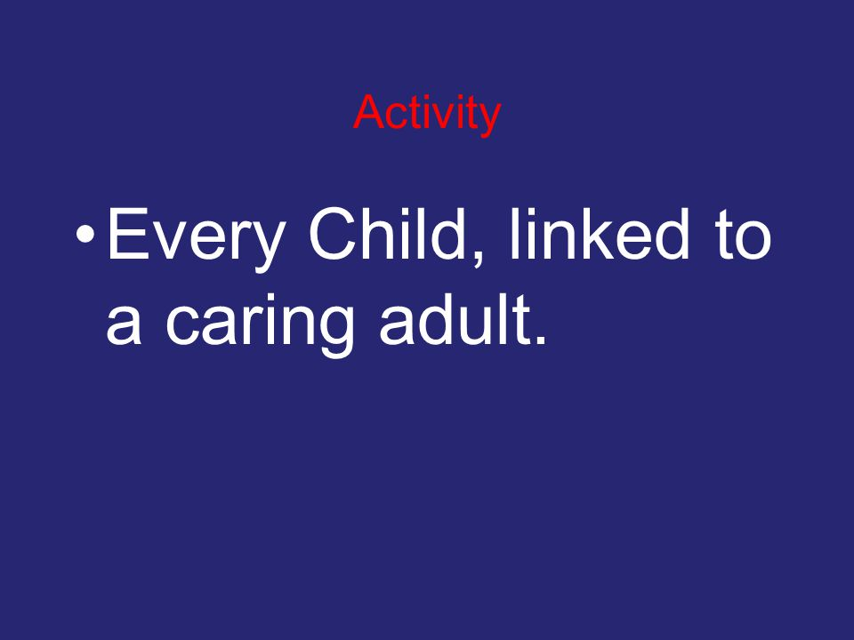 Activity Every Child, linked to a caring adult.
