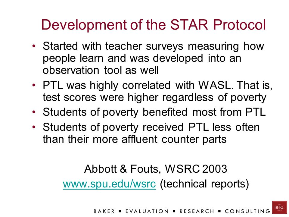 Development of the STAR Protocol Started with teacher surveys measuring how people learn and was developed into an observation tool as well PTL was highly correlated with WASL.