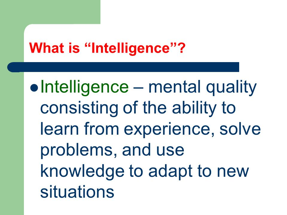 Is intelligence one general ability, or several specific abilities.