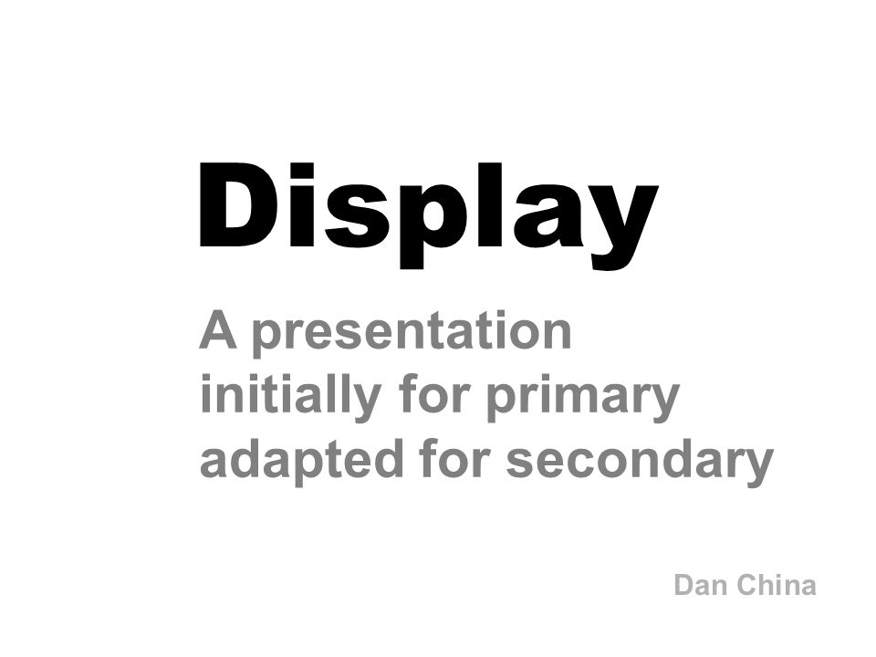 Display A presentation initially for primary adapted for secondary Dan China