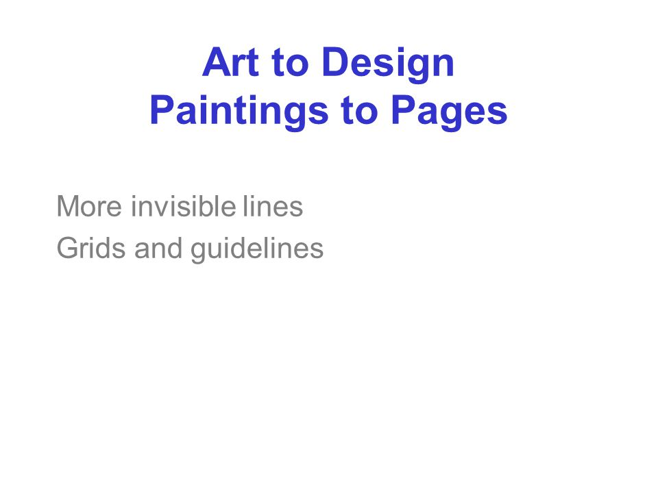 Art to Design Paintings to Pages More invisible lines Grids and guidelines