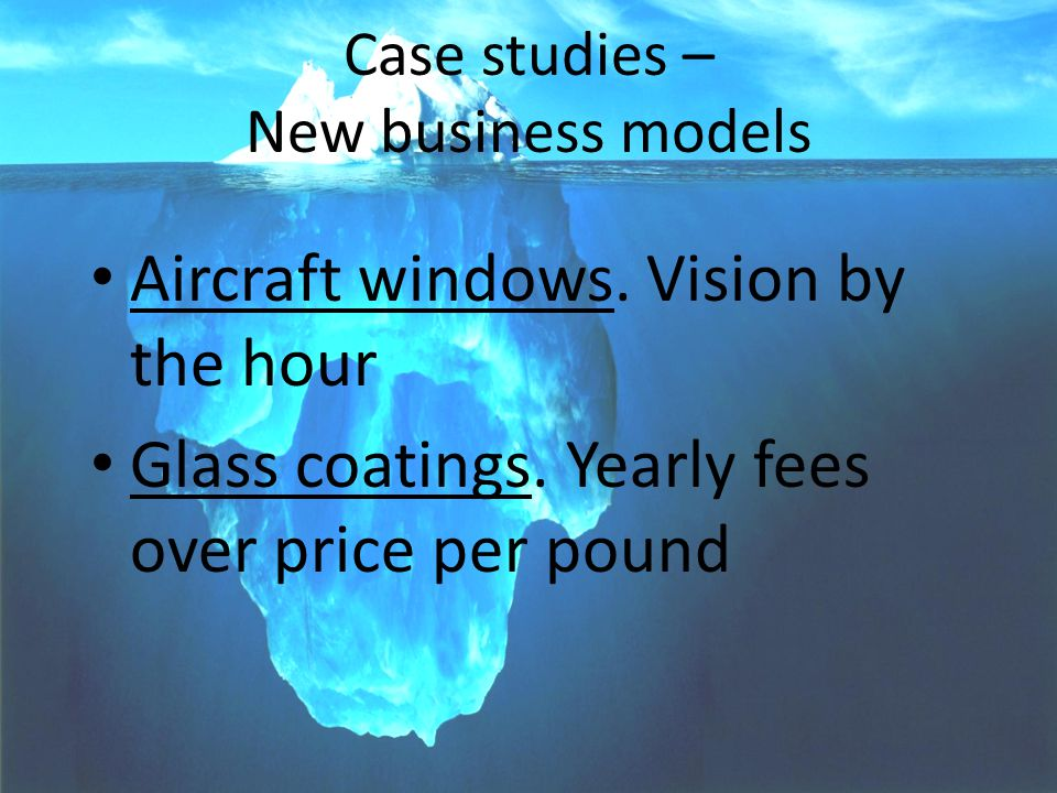 PARAGON--Voice-of-Market(TM) SOCMA Conference 10 Case studies – New business models Aircraft windows. Vision by the hour Glass coatings. Yearly fees o